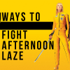 7 Kick-Ass Ways To Fight That Afternoon Laze & Pump Up Your Energy Levels