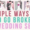 10 Simple Ways Not To Go Broke This Wedding Season