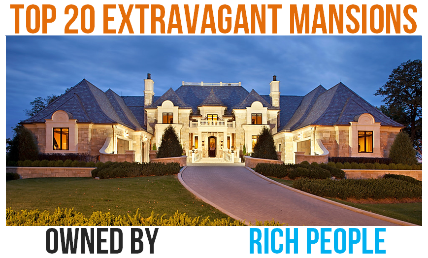 Top 20 Extravagant Mansions Owned by Rich People